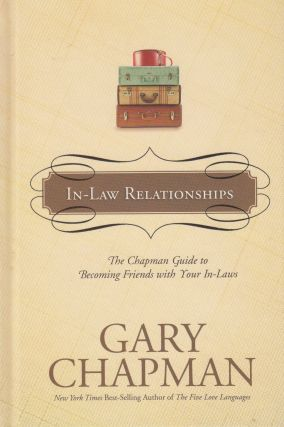 In-Law Relationships -The Chapman Guide to Becoming Friends with Your In-Laws. Gary Chapman