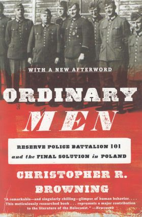 Ordinary Men : Reserve Police Battalion 101 and the Final Solution in Poland. Christopher R....