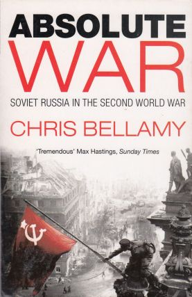 Absolute War : Soviet Russia in the Second World War : A Modern History. Chris Bellamy
