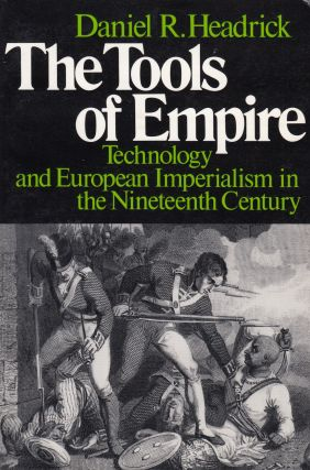 The Tools of Empire: Technology and European Imperialism in the Nineteenth Century. Daniel R....