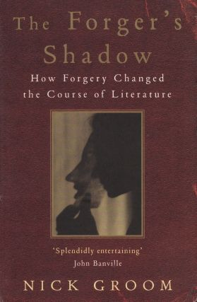 The Forger's Shadow : How Forgery Changed the Course of Literature. Nick Groom