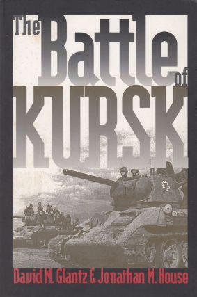 The Battle of Kursk. David M. Glantz, Jonathan M. House