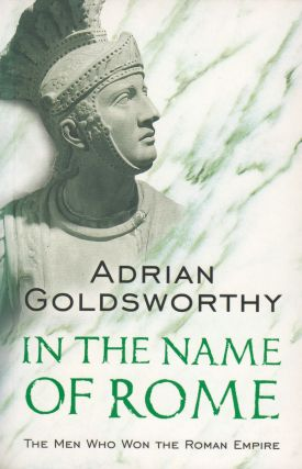 In The Name of Rome : The Men who won the Roman Empire. Adrian Goldsworthy