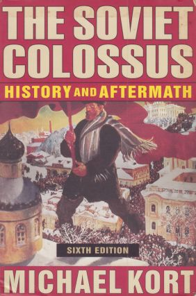 The Soviet Colossus : History and Aftermath. Michael Kort