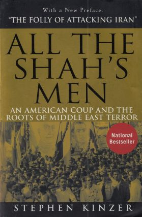 All the Shah's Men : An American Coup and the Roots of Middle East Terror. Stephen Kinzer