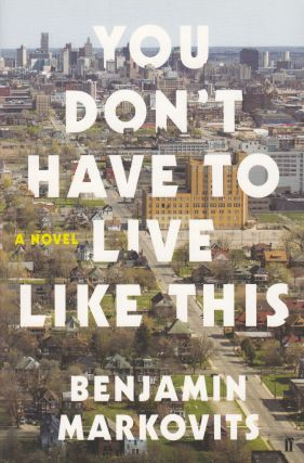 You Don't Have to Live Like This. Benjamin Markovits