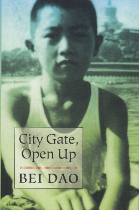 City Gate, Open Up. Bei Dao