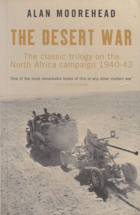 The Desert War : The Classic Trilogy on the North Africa Campaign 1940-43. Alan Moorehead