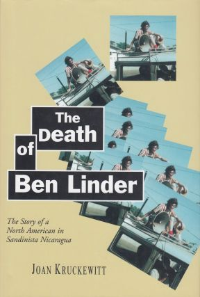 The Death of Ben Linder: The Story of a North American in Sandinista Nicaragua. Joan Kruckewitt