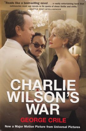 Charlie Wilson's War: The Extraordinary Story How the Wildest Man in Congress and a Rogue CIA...