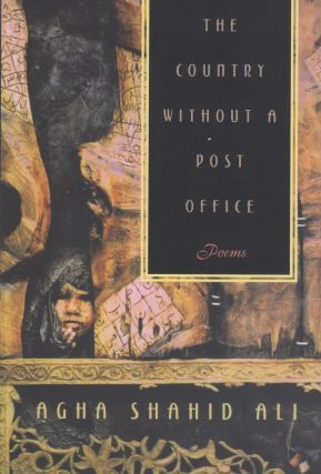 The Country Without a Post Office. Agha Shahid Ali