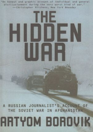 The Hidden War: A Russian Journalist's Account of the Soviet War in Afghanistan. Artyom Borovik