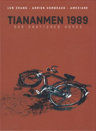 Tiananmen 1989: Our Shattered Hopes. Adrien Gombeaud Lun Zhang, Ameziane