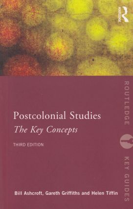 Postcolonial Studies: The Key Concepts (Third Edition). Gareth Griffiths Bill Ashcroft, Helen Tiffin