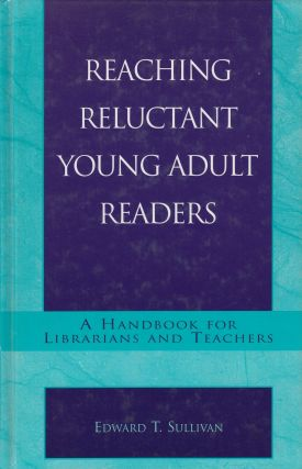 Reaching Reluctant Young Adult Readers : A Handbook for Librarians and Teachers. Edward T. Sullivan