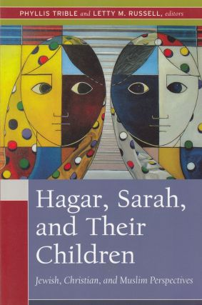 Hagar, Sarah, and Their Children : Jewish, Christian and Muslim Perspectives. Phyllis Trible,...