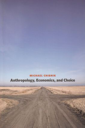 Anthropology, Economics and Choice. Michael Chibnik