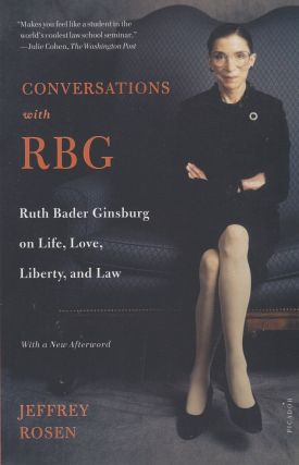 Conversations with RBG: Ruth Bader Ginsburg on Life, Love, Liberty and Law. Jeffrey Rosen