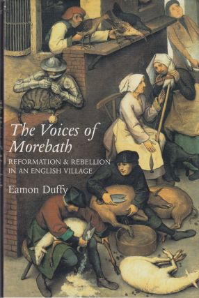 The Voices of Morebath: Reformation & Rebellion in an English Village. Eamon Duffy