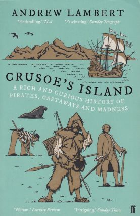 Crusoe's Island : A Rich and Curious History of Pirates, Castaways and Madness. Andrew Lambert