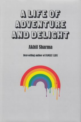 A Life of Adventure and Delight. Akhil Sharma