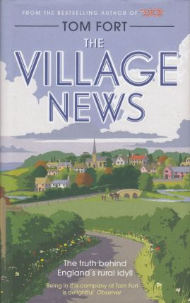 The Village News : The Truth Behing England's Rural Idyll. Tom Fort