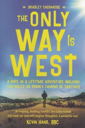 The Only Way Is West : A once in a lifetime adventure walking 500 miles on Spain's Camino De...