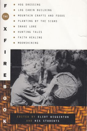 The Foxfire Book : Hog Dressing, Log Cabin Building, Mountain Crafts and Foods, Planting by the...