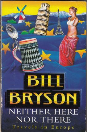Neither Here Nor There : Travels in Europe. Bill Bryson