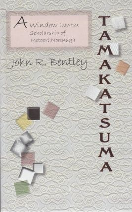 Tamakatsuma: A Window into the Scholarship of Motoori Norinaga. John R. Bentley