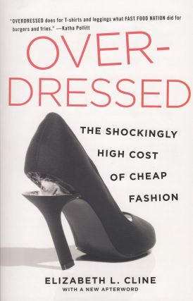 Over-Dressed : The Shockingly High Cost of Cheap Fashion. Elizabeth L. Cline