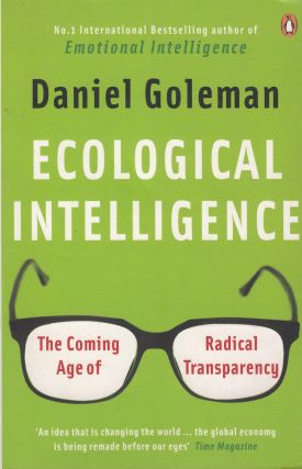 Ecological Intelligence : The Coming Age of Radical Transparency. Daniel Goleman