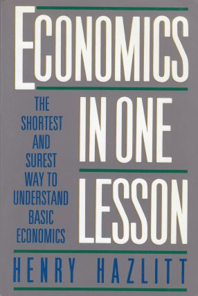 Economics In One Lesson : The Shortest And Surest Way To Understand Basic Economics. Henry Hazlitt