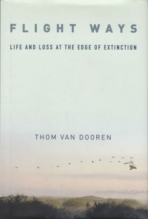 Flight Ways: Life and Loss at the Edge of Extinction. Thom Van Dooren