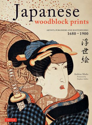 Japanese Woodblock Prints: Artists, Publishers and Masterworks 1680 - 1900. Andreas Marks
