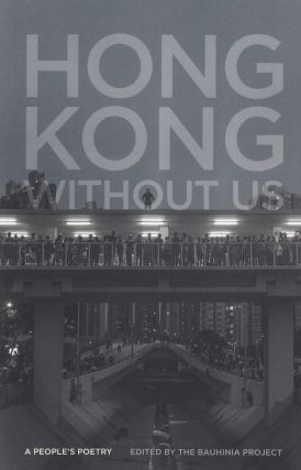 Hong Kong Without Us: A People's Poetry. The Bauhinia Project