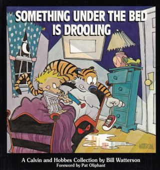 Something Under the Bed is Drooling: A Calvin and Hobbes Collection. Bill Watterson