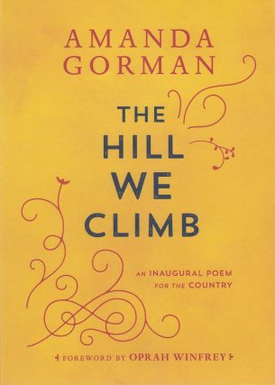 The Hill We Climb: An Inaugural Poem for the Country. Amanda Gorman