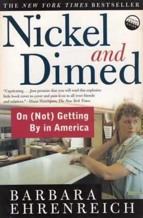 Nickel and Dimed: On (Not) Getting By in America. Barbara Ehrenreich