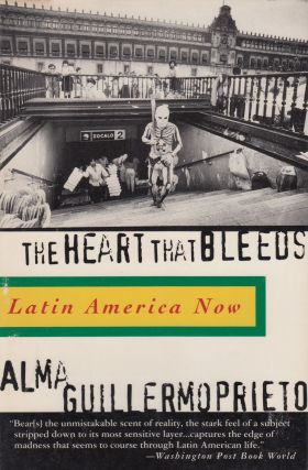 The Heart that Bleeds: Latin America Now. Alma Guillermoprieto