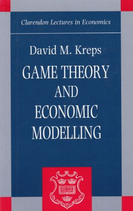Game Theory and Economic Modelling. David Kreps.