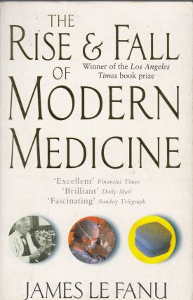 The Rise & Fall of Modern Medicine. James Le Fanu