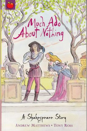 A Shakespeare Story: Much Ado About Nothing. Andrew Matthews.
