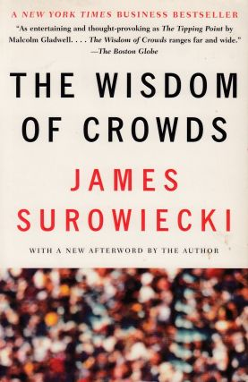The Wisdom of Crowds. James Surowiecki