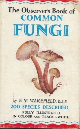 Common Fungi. E M. Wakefield