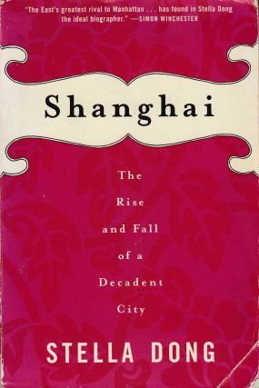 Shanghai: The Rise and Fall of a Decadent City. Stella Dong
