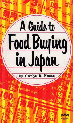 A Guide to Food Buying in Japan. Carolyn R. Krouse.