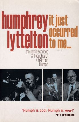 It Just Occurred to Me: the reminiscences & thoughts of Chairman Humph. Humphrey Lyttelton.