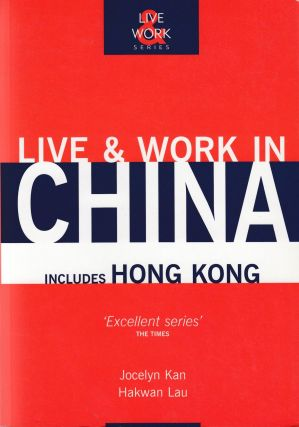 Live & Work in China (includes Hong Kong). Jocelyn Kan, Hakwan Lau