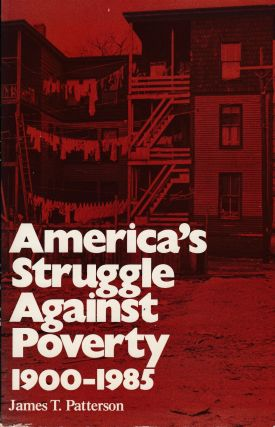 America's Struggle Against Poverty, 1900-1985. James T. Patterson
